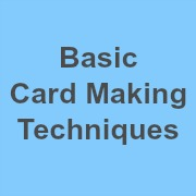 Basic Card Making Techniques
